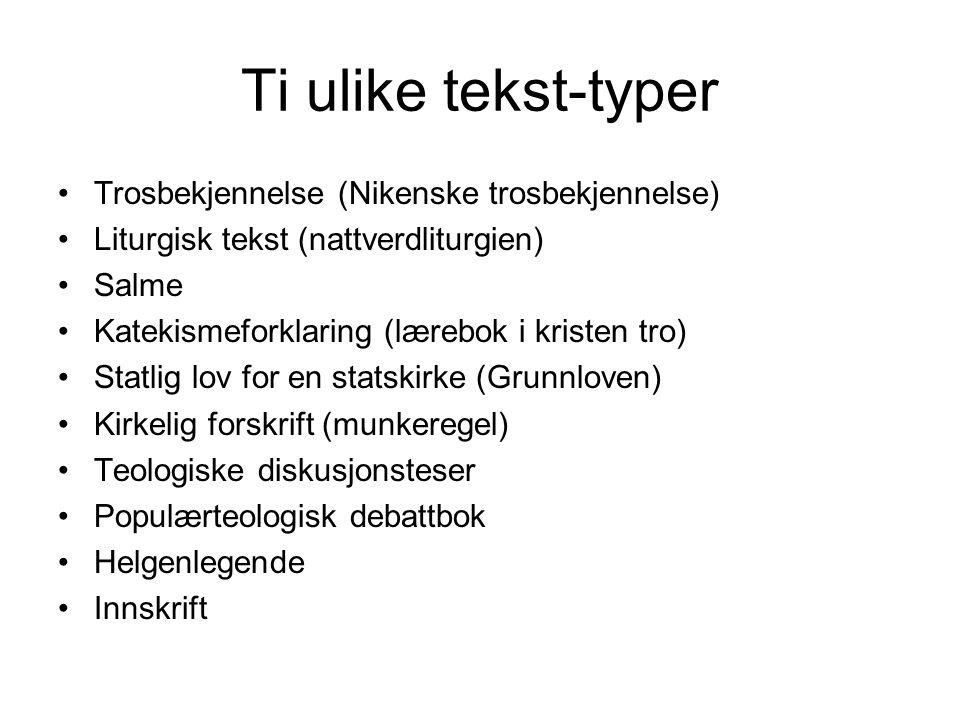 Ti ulike tekst-typer Trosbekjennelse (Nikenske trosbekjennelse)