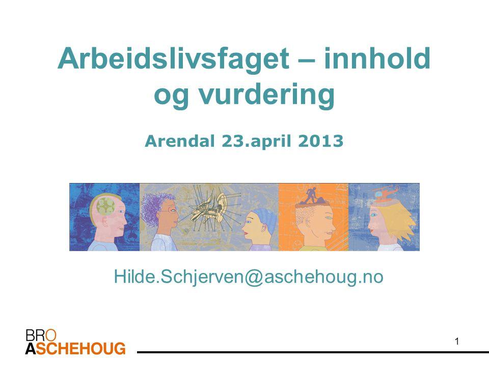 Arbeidslivsfaget – innhold og vurdering Arendal 23.april 2013