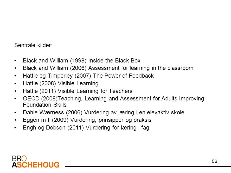 Sentrale kilder: Black and William (1998) Inside the Black Box. Black and William (2006) Assessment for learning in the classroom.