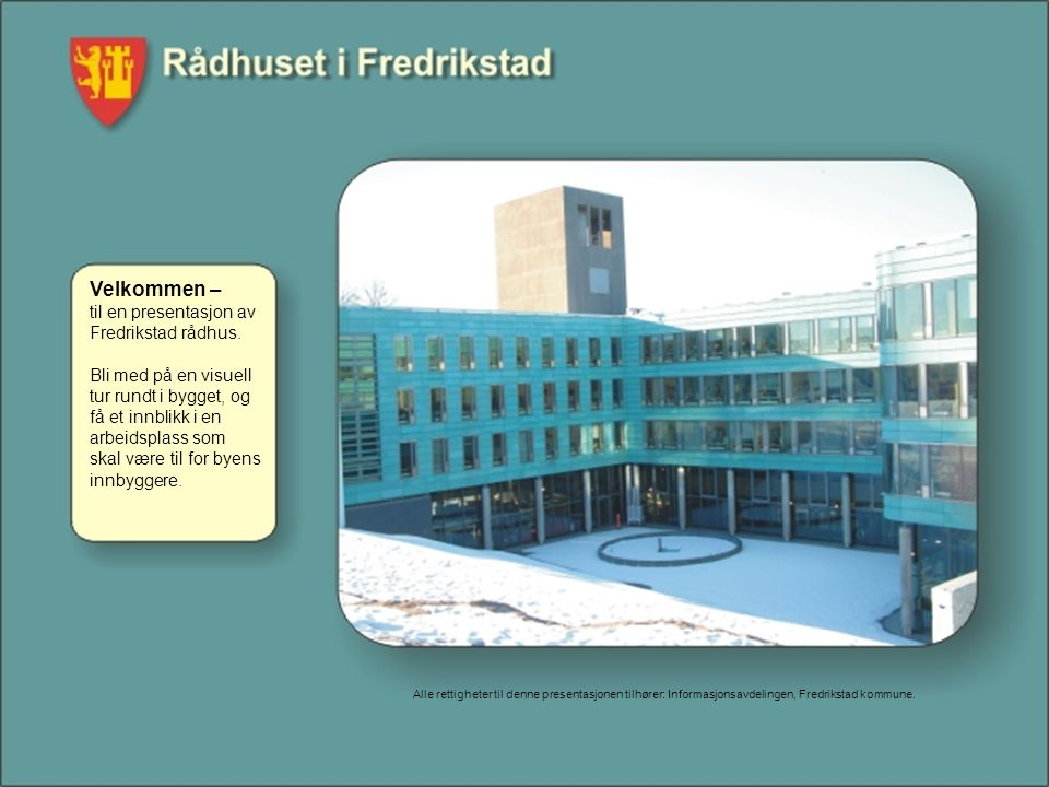 Velkommen – til en presentasjon av Fredrikstad rådhus