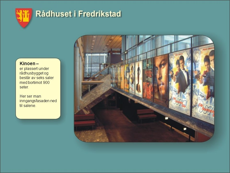 Kinoen – er plassert under rådhusbygget og består av seks saler med bortimot 900 seter.