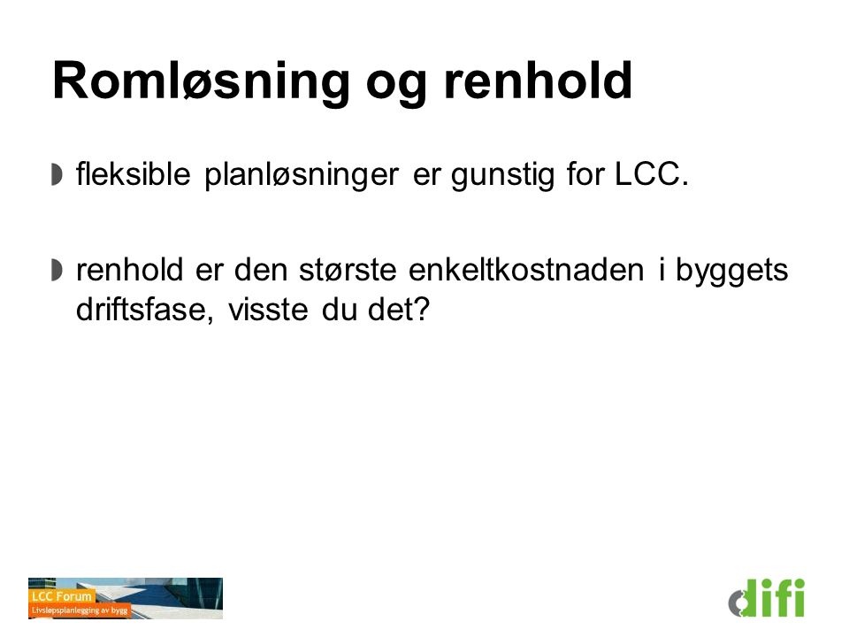 Romløsning og renhold fleksible planløsninger er gunstig for LCC.