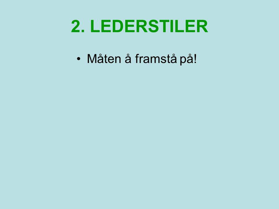 2. LEDERSTILER Måten å framstå på!