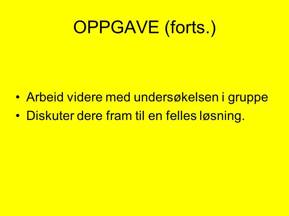 OPPGAVE (forts.) Arbeid videre med undersøkelsen i gruppe