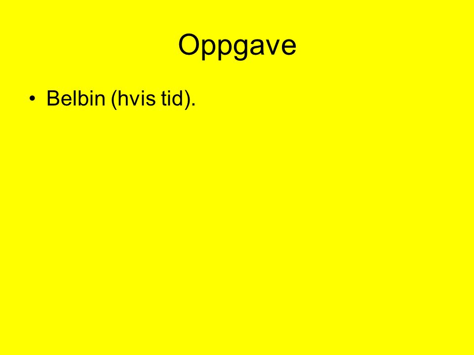 Oppgave Belbin (hvis tid).