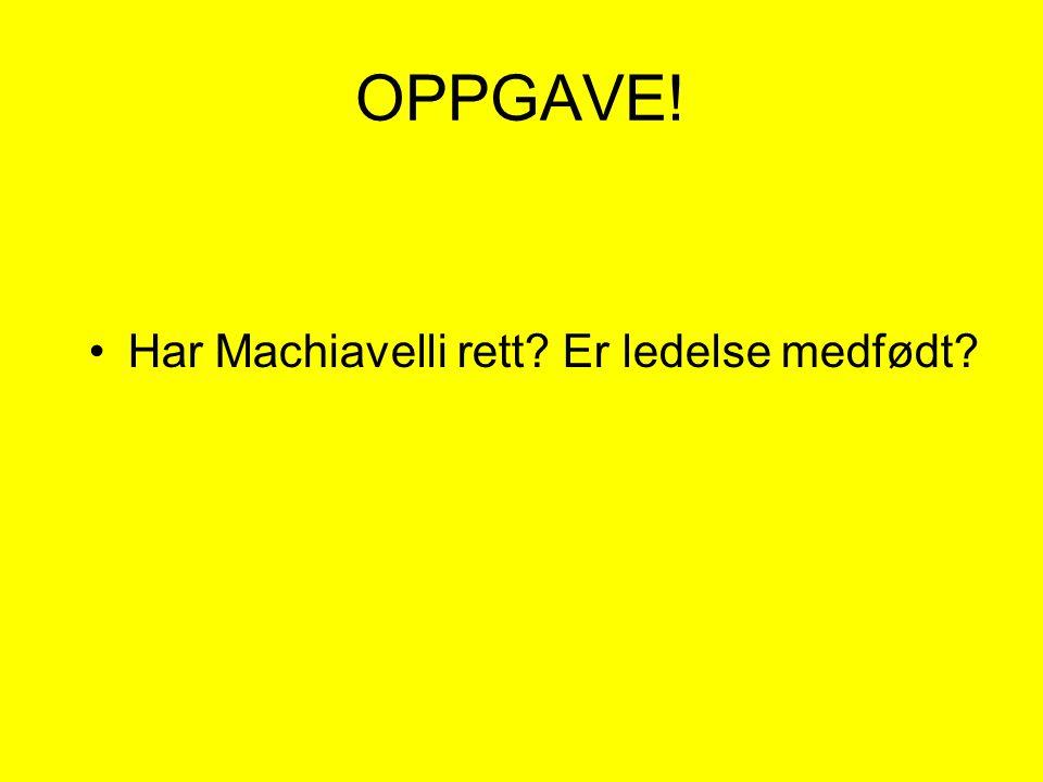 OPPGAVE! Har Machiavelli rett Er ledelse medfødt