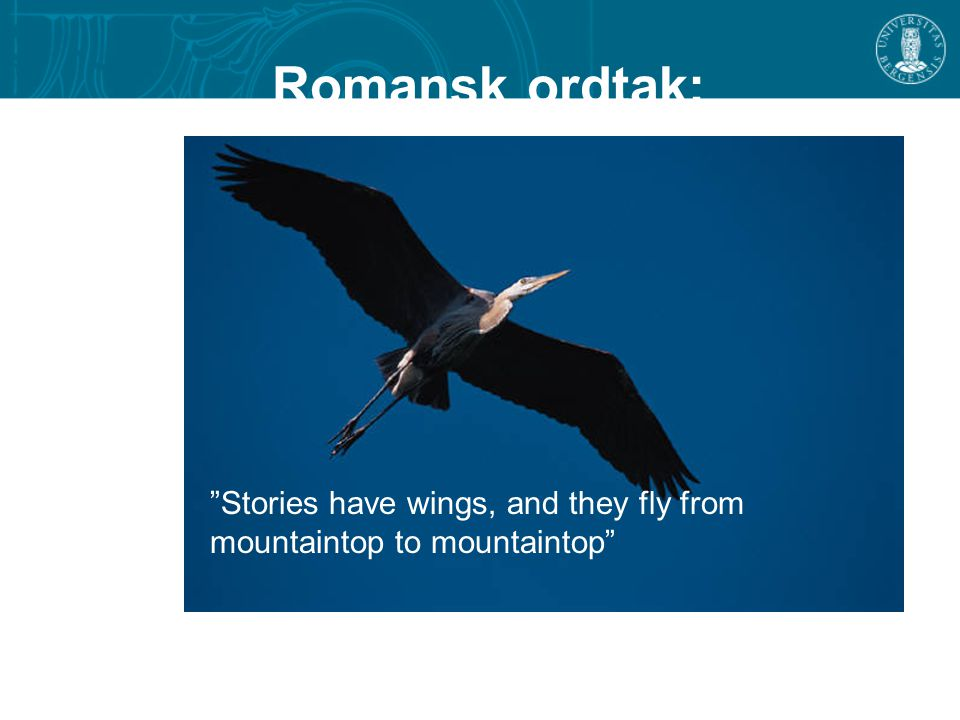 Stories have wings, and they fly from mountaintop to mountaintop