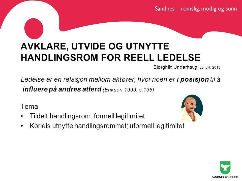 AVKLARE, UTVIDE OG UTNYTTE HANDLINGSROM FOR REELL LEDELSE Bjørghild Underhaug 23. okt. 2013