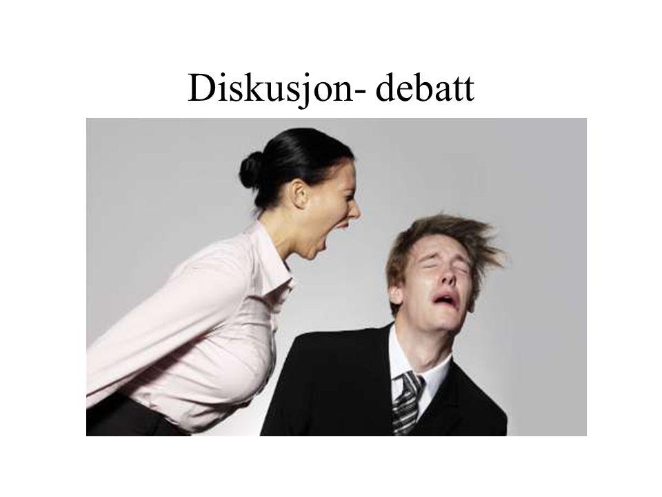 Diskusjon- debatt Diskusjon har som formål ¨drive fram en dypere innsikt i et tema, ofte på bekostning av kontakt og relasjon.