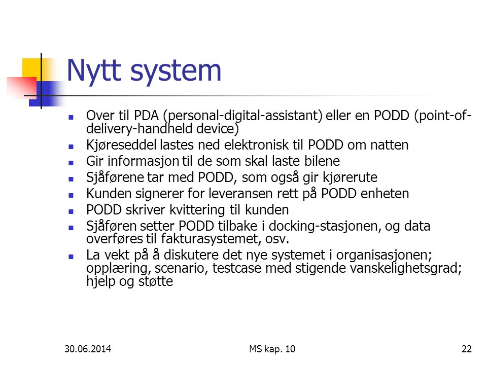 Nytt system Over til PDA (personal-digital-assistant) eller en PODD (point-of-delivery-handheld device)