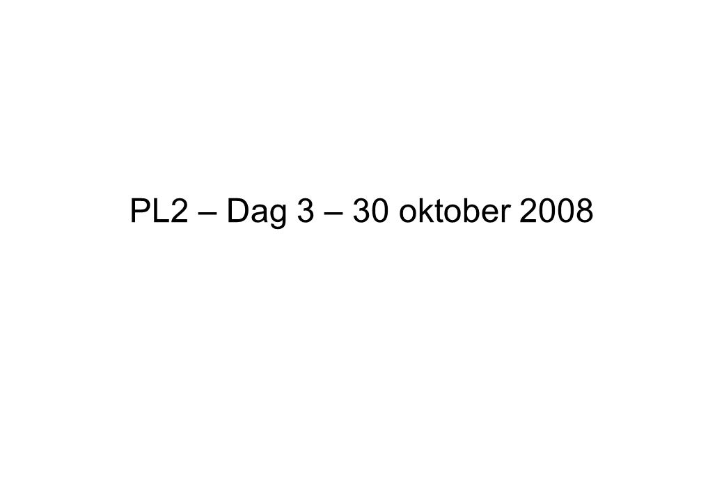 PL2 – Dag 3 – 30 oktober 2008