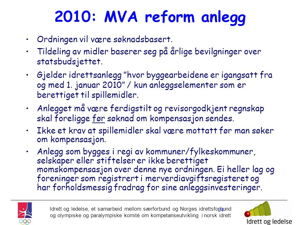 2010: MVA reform anlegg Ordningen vil være søknadsbasert.