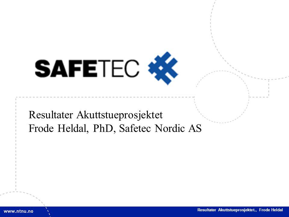 Resultater Akuttstueprosjektet Frode Heldal, PhD, Safetec Nordic AS
