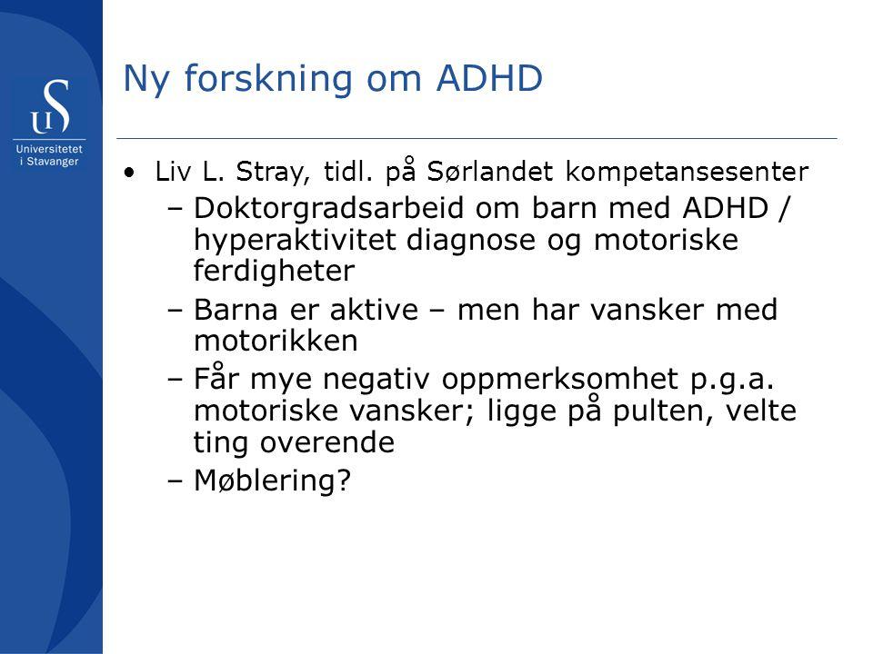 Ny forskning om ADHD Liv L. Stray, tidl. på Sørlandet kompetansesenter.