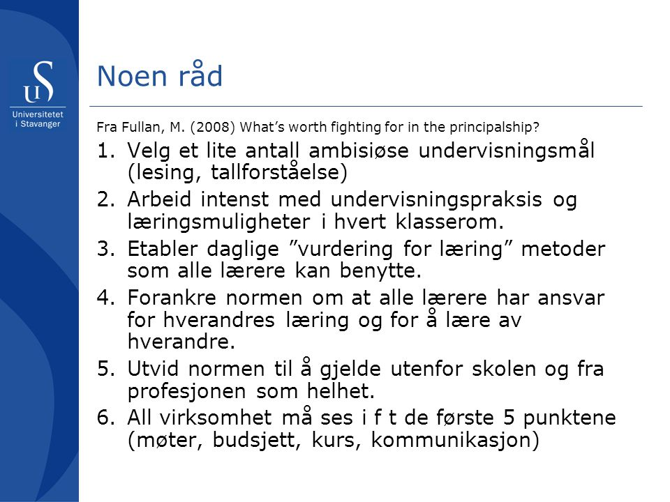 Noen råd Fra Fullan, M. (2008) What's worth fighting for in the principalship