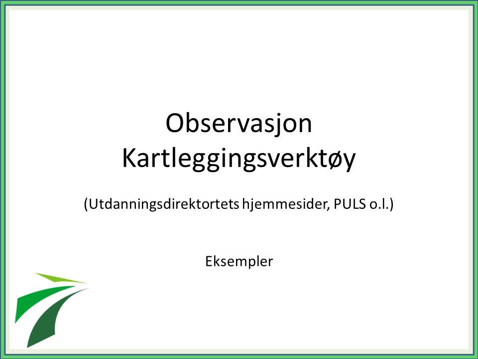 (Utdanningsdirektortets hjemmesider, PULS o.l.)