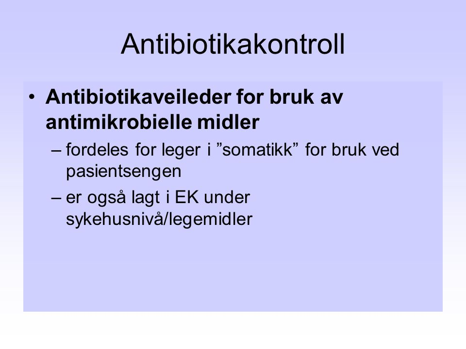 Antibiotikakontroll Antibiotikaveileder for bruk av antimikrobielle midler. fordeles for leger i somatikk for bruk ved pasientsengen.