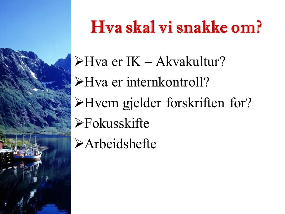 Hva skal vi snakke om Hva er IK – Akvakultur Hva er internkontroll