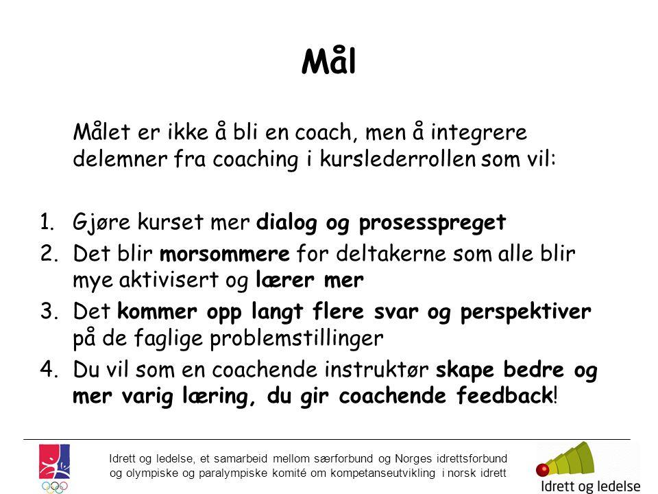 Mål Målet er ikke å bli en coach, men å integrere delemner fra coaching i kurslederrollen som vil: Gjøre kurset mer dialog og prosesspreget.