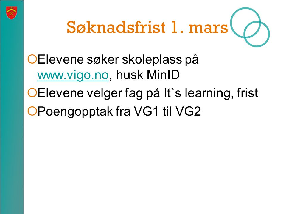 Søknadsfrist 1. mars Elevene søker skoleplass på www.vigo.no, husk MinID. Elevene velger fag på It`s learning, frist.