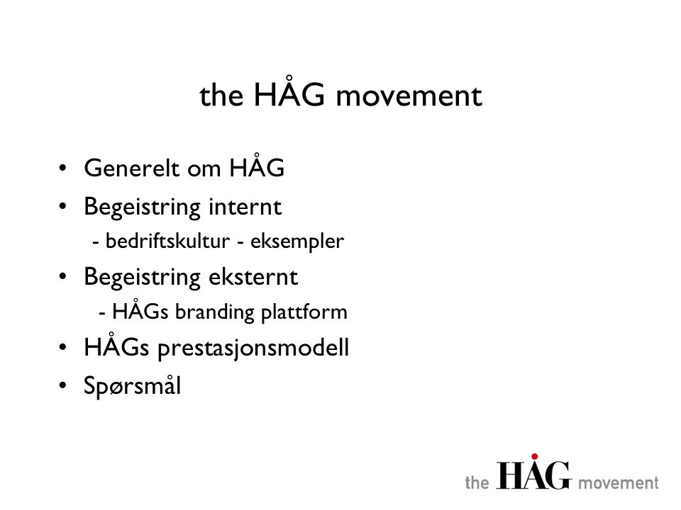the HÅG movement Generelt om HÅG Begeistring internt