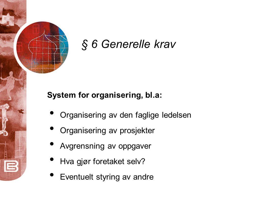 § 6 Generelle krav System for organisering, bl.a: