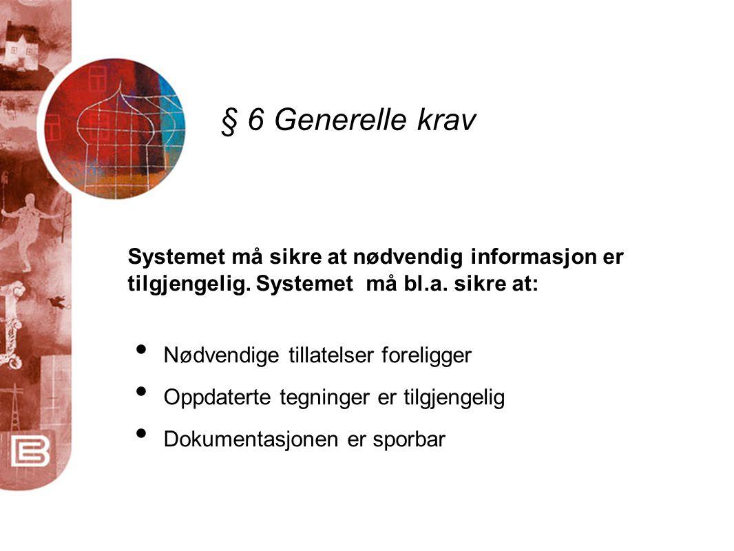 § 6 Generelle krav Systemet må sikre at nødvendig informasjon er tilgjengelig. Systemet må bl.a. sikre at: