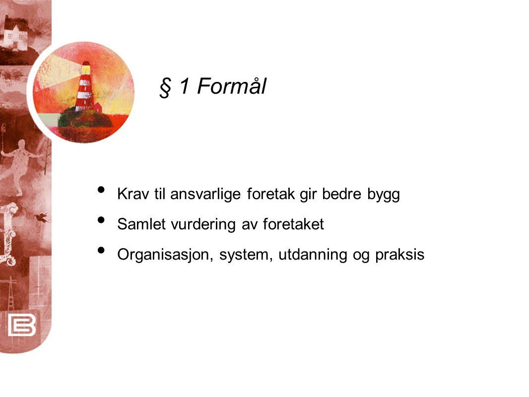 § 1 Formål Krav til ansvarlige foretak gir bedre bygg