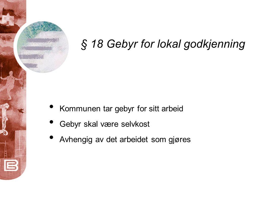 § 18 Gebyr for lokal godkjenning