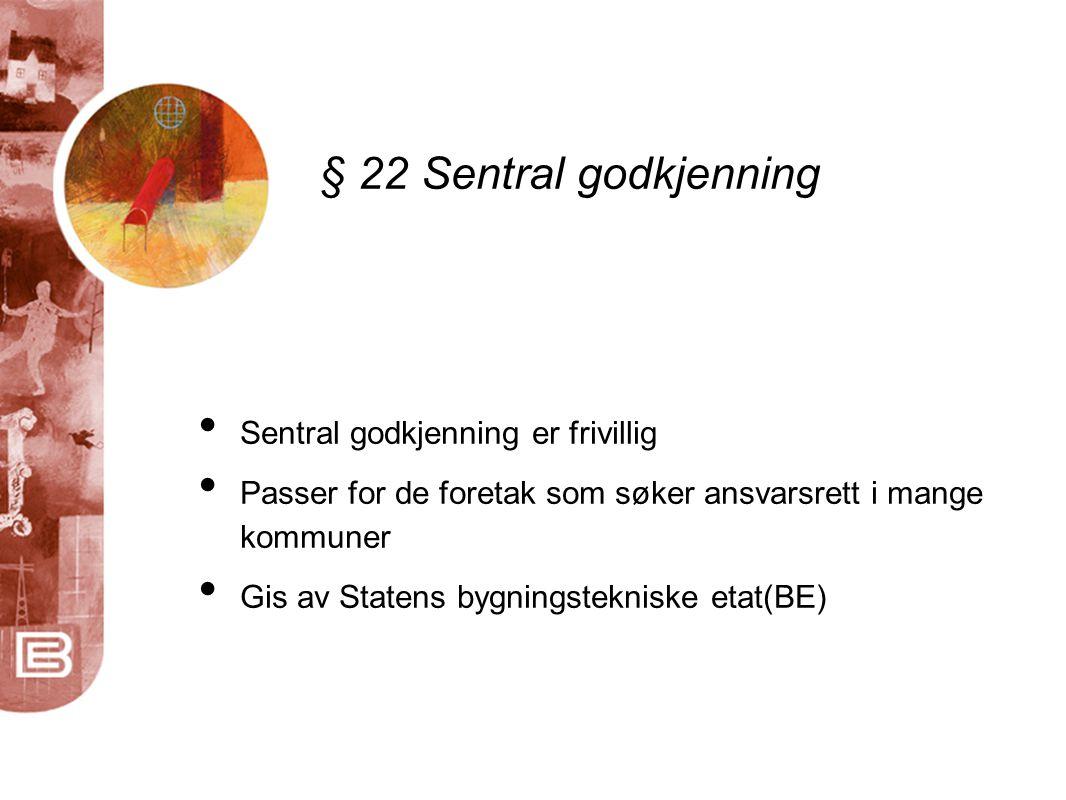§ 22 Sentral godkjenning Sentral godkjenning er frivillig