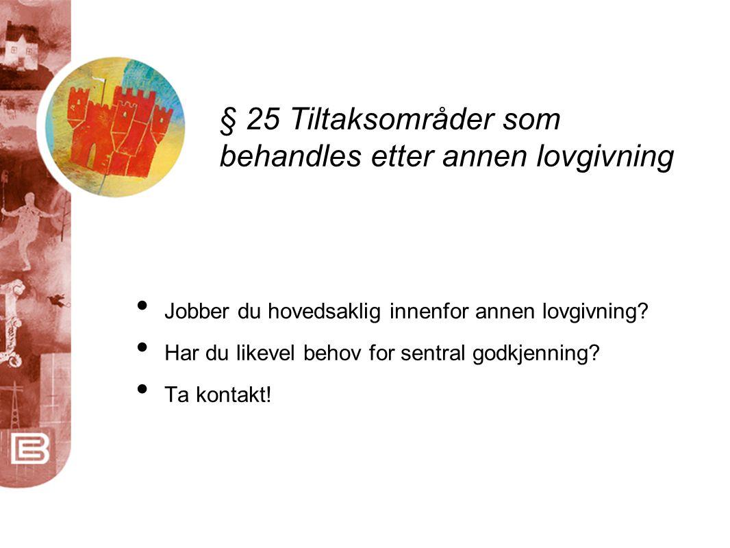§ 25 Tiltaksområder som behandles etter annen lovgivning