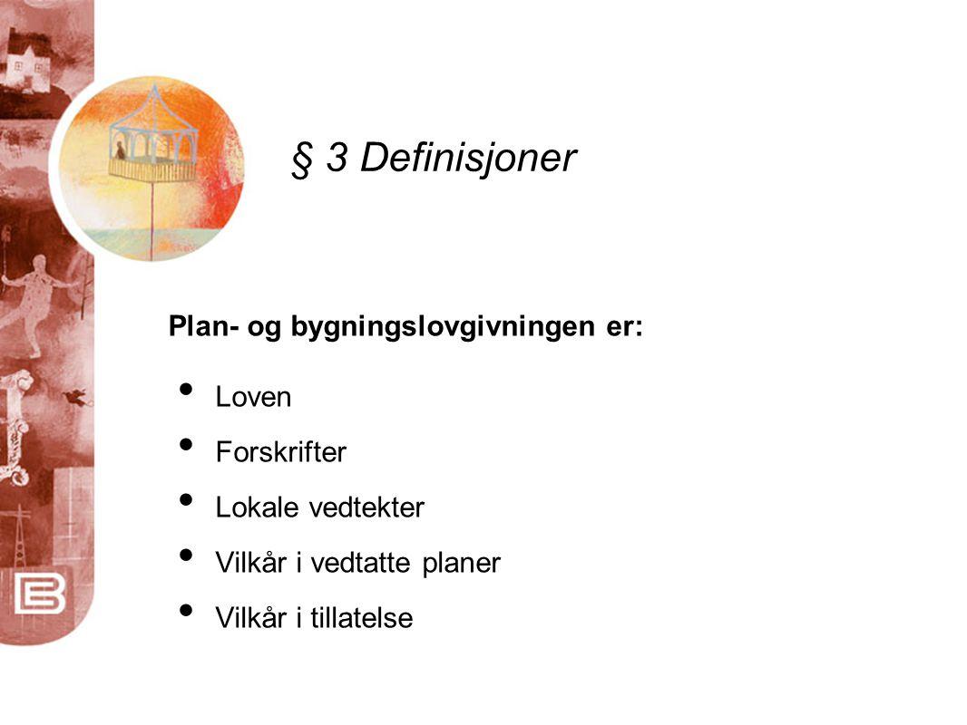 § 3 Definisjoner Plan- og bygningslovgivningen er: Loven Forskrifter
