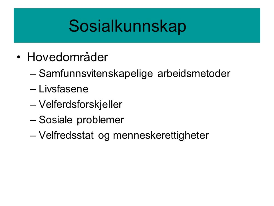 Sosialkunnskap Hovedområder Samfunnsvitenskapelige arbeidsmetoder