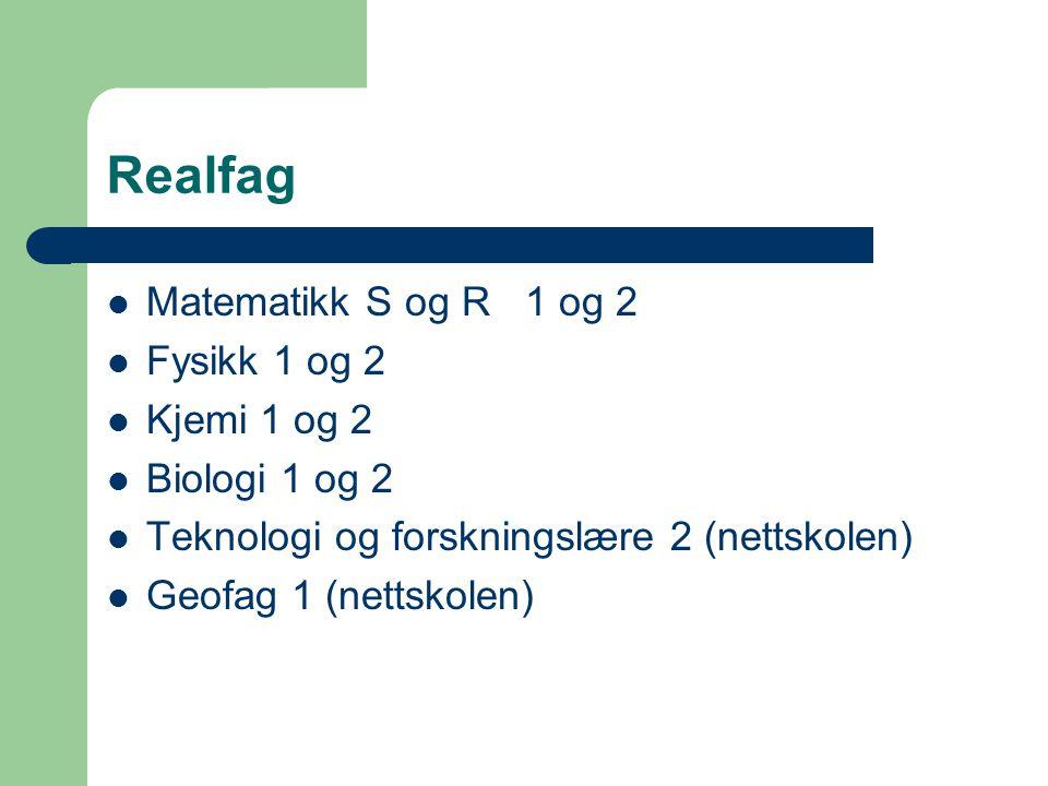 Realfag Matematikk S og R 1 og 2 Fysikk 1 og 2 Kjemi 1 og 2