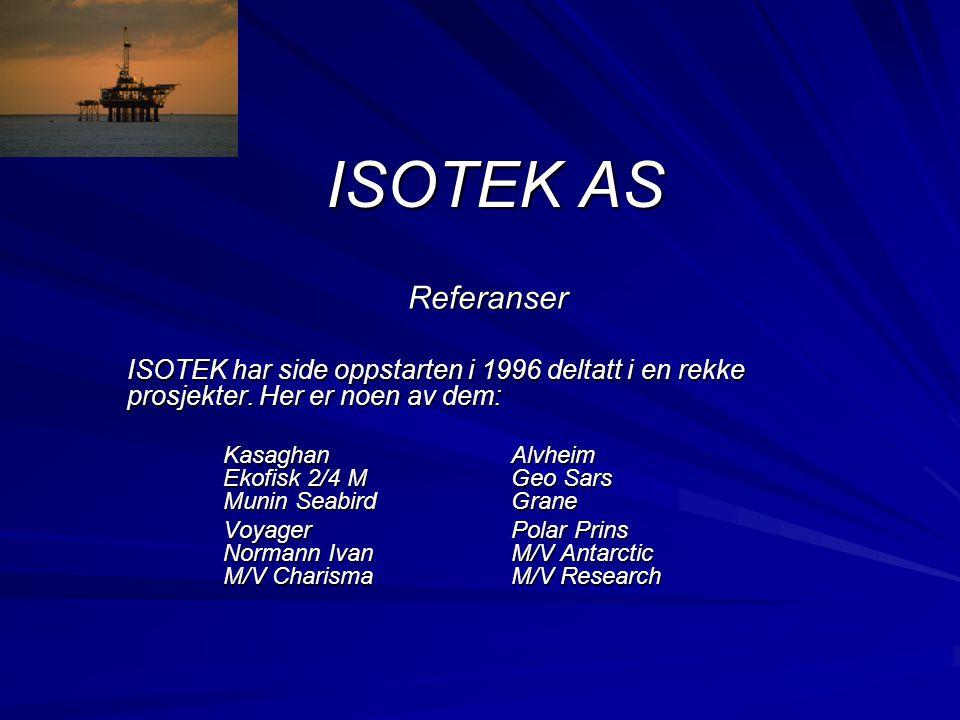 ISOTEK AS Referanser. ISOTEK har side oppstarten i 1996 deltatt i en rekke prosjekter. Her er noen av dem: