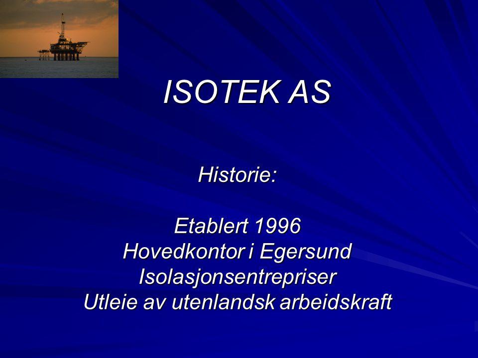 ISOTEK AS Historie: Etablert 1996 Hovedkontor i Egersund