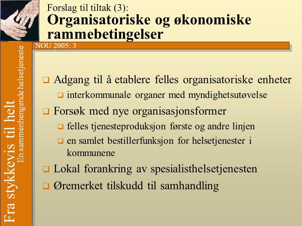 Forslag til tiltak (3): Organisatoriske og økonomiske rammebetingelser