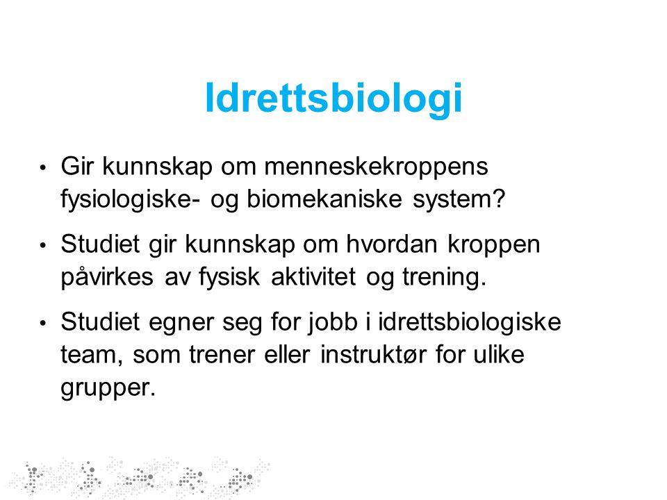 Idrettsbiologi Gir kunnskap om menneskekroppens fysiologiske- og biomekaniske system