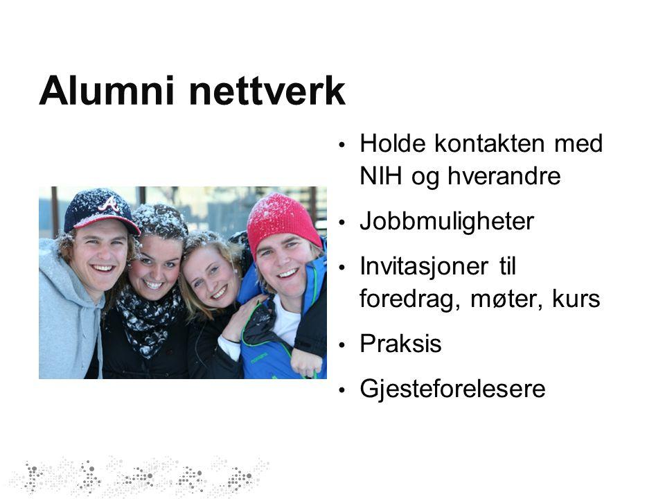 Alumni nettverk Holde kontakten med NIH og hverandre Jobbmuligheter