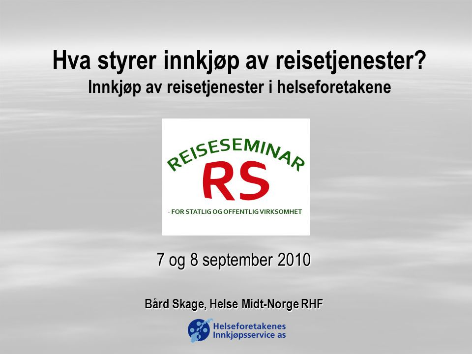 7 og 8 september 2010 Bård Skage, Helse Midt-Norge RHF
