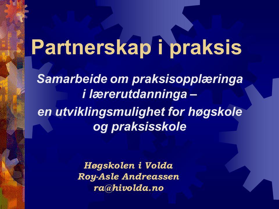Partnerskap i praksis Samarbeide om praksisopplæringa i lærerutdanninga – en utviklingsmulighet for høgskole og praksisskole.
