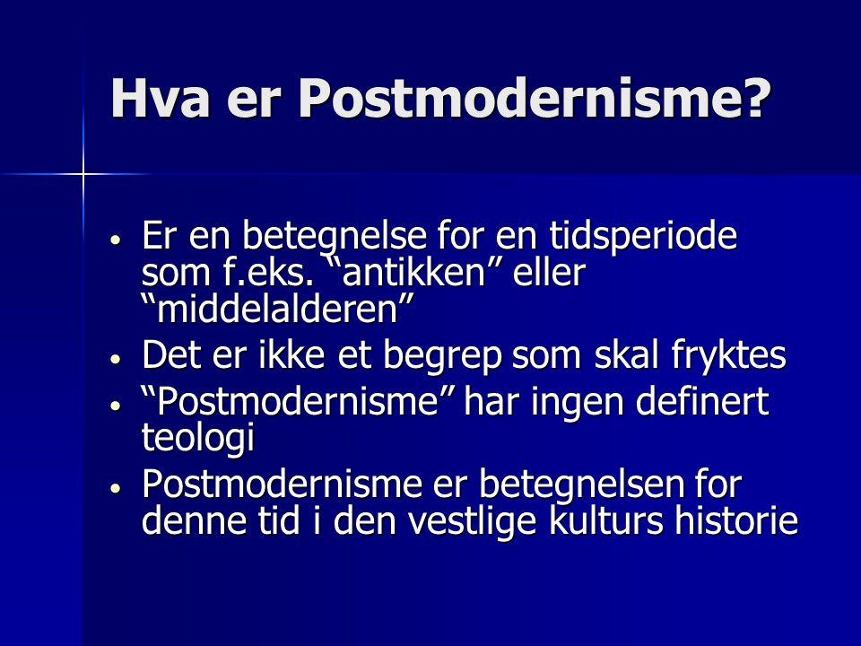 Hva er Postmodernisme Er en betegnelse for en tidsperiode som f.eks. antikken eller middelalderen