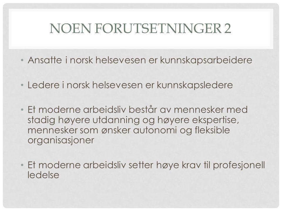 Noen forutsetninger 2 Ansatte i norsk helsevesen er kunnskapsarbeidere
