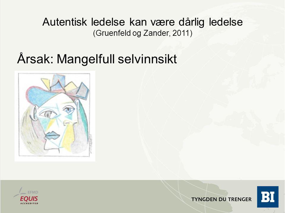 Autentisk ledelse kan være dårlig ledelse (Gruenfeld og Zander, 2011)