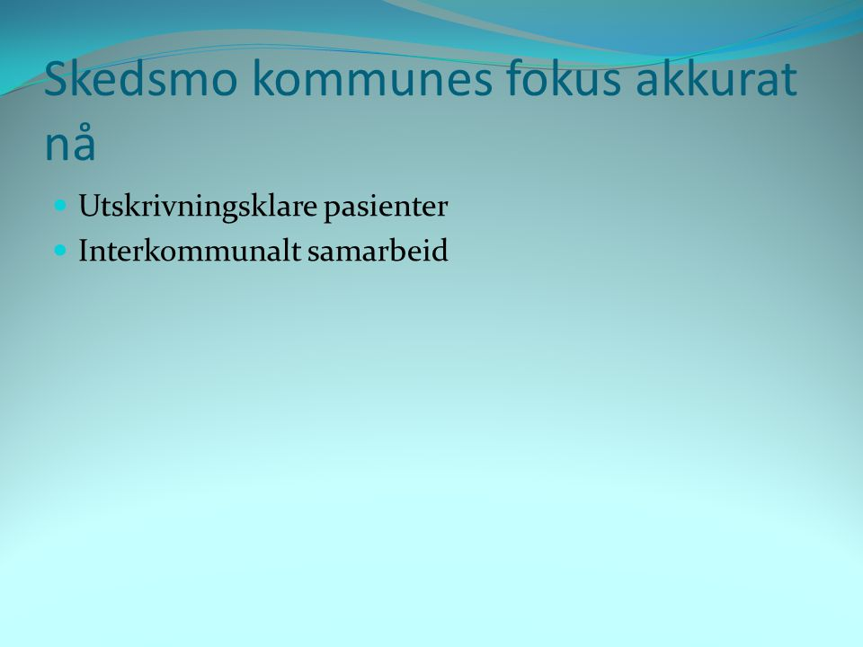 Skedsmo kommunes fokus akkurat nå