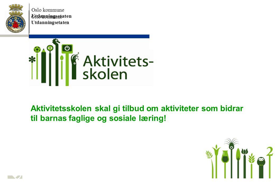 Oslo kommune Utdanningsetaten. Aktivitetsskolen skal gi tilbud om aktiviteter som bidrar til barnas faglige og sosiale læring!