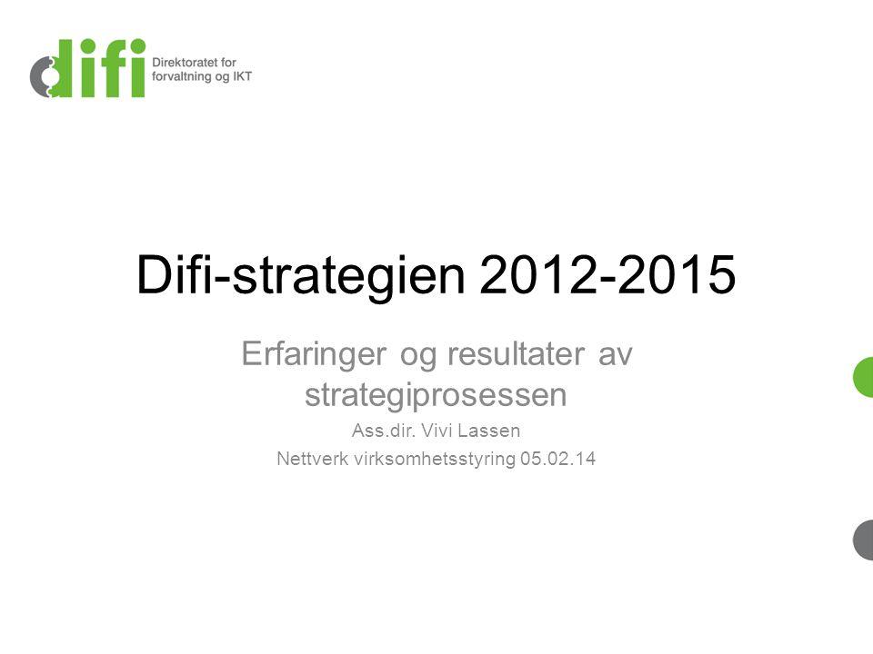 Difi-strategien 2012-2015 Erfaringer og resultater av strategiprosessen.