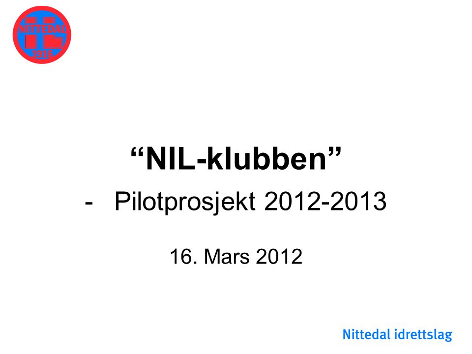 NIL-klubben Pilotprosjekt 2012-2013 16. Mars 2012
