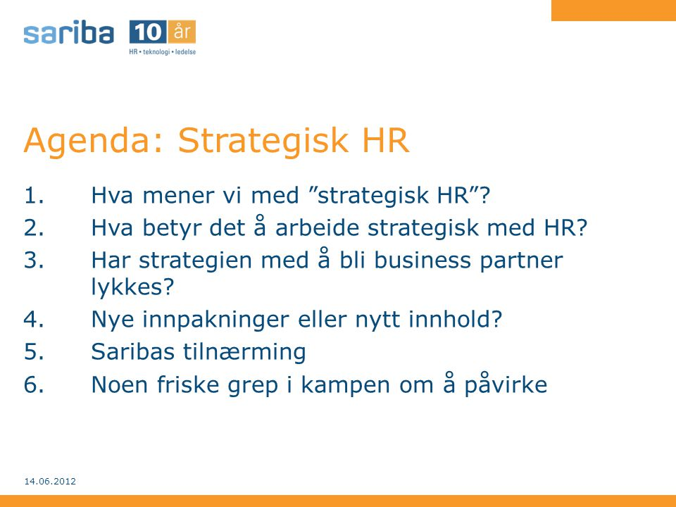 Agenda: Strategisk HR Hva mener vi med strategisk HR