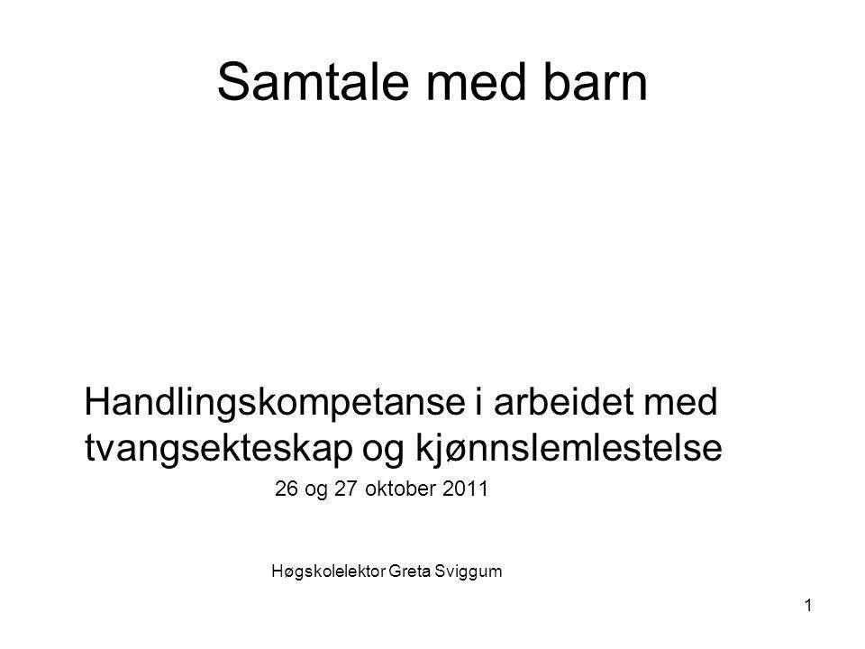 Samtale med barn Handlingskompetanse i arbeidet med tvangsekteskap og kjønnslemlestelse. 26 og 27 oktober 2011.